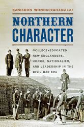 Northern CharacterCollege-Educated New Englanders, Honor, Nationalism, and Leadership in the Civil War Era