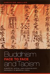 Buddhism and Taoism Face to FaceScripture, Ritual, and Iconographic Exchange in Medieval China