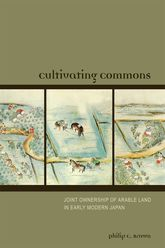 Cultivating CommonsJoint Ownership of Arable Land in Early Modern Japan