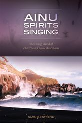 Ainu Spirits SingingThe Living World of Chiri Yukie's Ainu Shin'yoshu