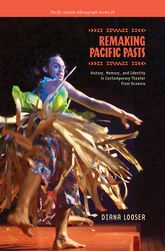Remaking Pacific Pasts: History, Memory, and Identity in Contemporary Theater from Oceania