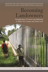 Becoming LandownersEntanglements of Custom and Modernity in Papua New Guinea and Timor-Leste