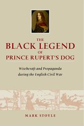 The Black Legend of Prince Rupert's DogWitchcraft and Propaganda during the English Civil War