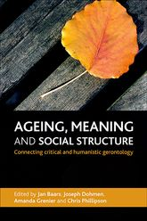 Ageing, meaning and social structureConnecting critical and humanistic gerontology