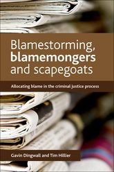 Blamestorming, blamemongers and scapegoatsAllocating blame in the criminal justice process