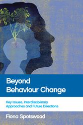 "Beyond behaviour change""Key issues, interdisciplinary approaches and future directions"""