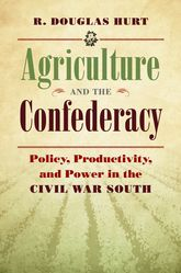Agriculture and the ConfederacyPolicy, Productivity, and Power in the Civil War South