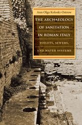 The Archaeology of Sanitation in Roman ItalyToilets, Sewers, and Water Systems
