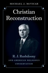 Christian ReconstructionR. J. Rushdoony and American Religious Conservatism