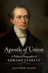 Apostle of UnionA Political Biography of Edward Everett