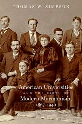 American Universities and the Birth of Modern Mormonism, 1867-1940