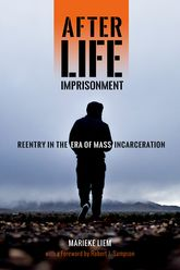 After Life ImprisonmentReentry in the Era of Mass Incarceration