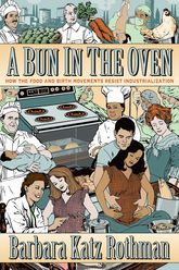 A Bun in the OvenHow the Food and Birth Movements Resist Industrialization