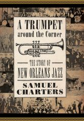 A Trumpet around the CornerThe Story of New Orleans Jazz
