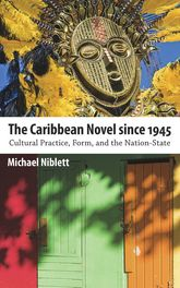 The Caribbean Novel since 1945Cultural Practice, Form, and the Nation-State