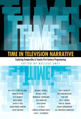 Time in Television NarrativeExploring Temporality in Twenty-First-Century Programming