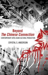 Beyond The Chinese ConnectionContemporary Afro-Asian Cultural Production