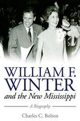 William F. Winter and the New MississippiA Biography