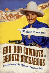 Hoo-Doo Cowboys and Bronze BuckaroosConceptions of the African American West