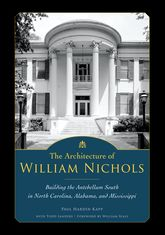 The Architecture of William NicholsBuilding the Antebellum South in North Carolina, Alabama, and Mississippi