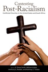 Contesting Post-RacialismConflicted Churches in the United States and South Africa