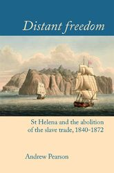 "Distant freedom""St Helena and the abolition of the slave trade, 1840-1872"""