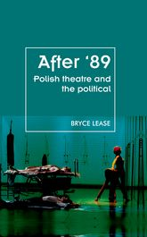 After '89Polish Theatre and the Political