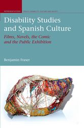 Disability Studies and Spanish CultureFilms, Novels, the Comic and the Public Exhibition