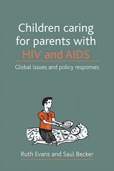 Children caring for parents with HIV and AIDS: Global issues and policy responses