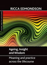 Ageing, insight and wisdomMeaning and practice across the lifecourse