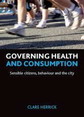 Governing health and consumptionSensible citizens, behaviour and the city