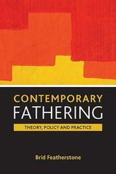 Contemporary fathering: Theory, policy and practice