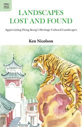 Landscapes Lost and FoundAppreciating Hong Kong's Heritage Cultural Landscapes