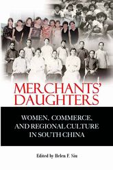 Merchants' Daughters: Women, Commerce, and Regional Culture in South China