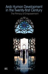 Arab Human Development in the Twenty-first CenturyThe Primacy of Empowerment