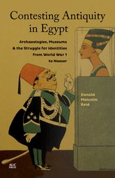 Contesting Antiquity in Egypt: Archaeologies, Museums, and the Struggle for Identities from World War I to Nasser