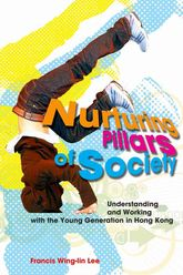 Nurturing Pillars of Society: Understanding and Working with the Young Generation in Hong Kong