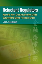 Reluctant RegulatorsHow the West Created and How China Survived the Global Financial Crisis